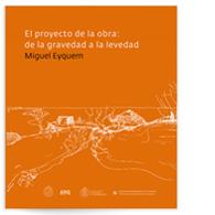 Miguel Eyquem | El proyecto de la obra: de la gravedad a la levedad