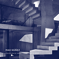 Max Núñez: Colección de Ideas / Colection of Ideas