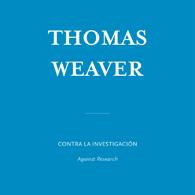 Thomas Weaver | Contra la Investigación
