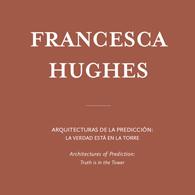 Francesca Hughes | Arquitecturas de la Predicción: La verdad está en la Torre.